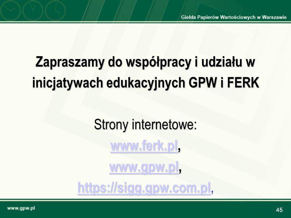 45 Zapraszamy do współpracy i udziału w inicjatywach edukacyjnych GPW i FERK Strony internetowe: www.ferk.plwww.ferk.pl, www.ferk.pl www.gpw.plwww.gpw