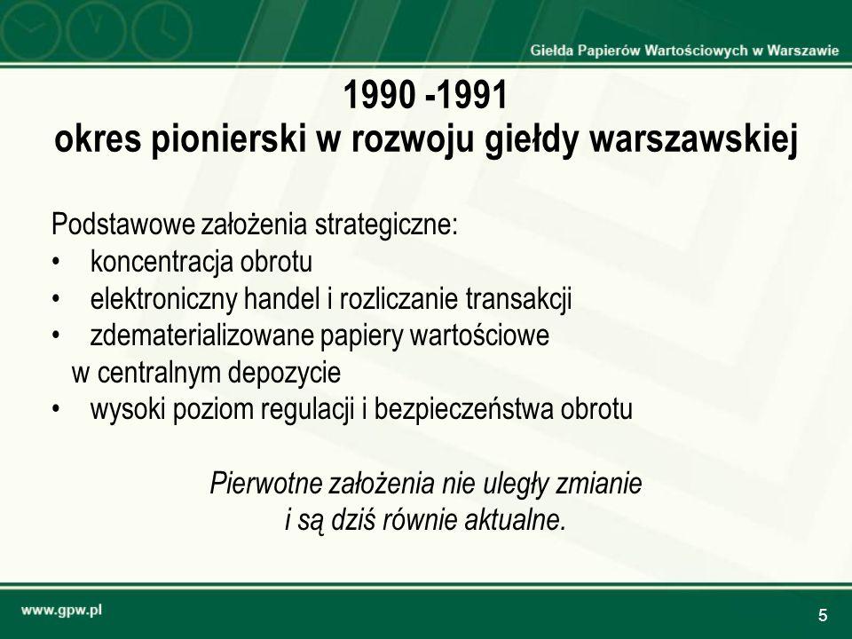 5 1990 -1991 okres pionierski w rozwoju giełdy warszawskiej Podstawowe założenia strategiczne: koncentracja obrotu elektroniczny handel i rozliczanie