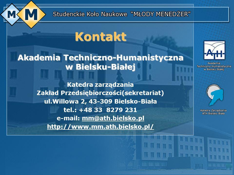 Kontakt Akademia Techniczno-Humanistyczna w Bielsku-Białej Katedra zarządzania Zakład Przedsiębiorczości(sekretariat) ul.Willowa 2, 43-309 Bielsko-Bia