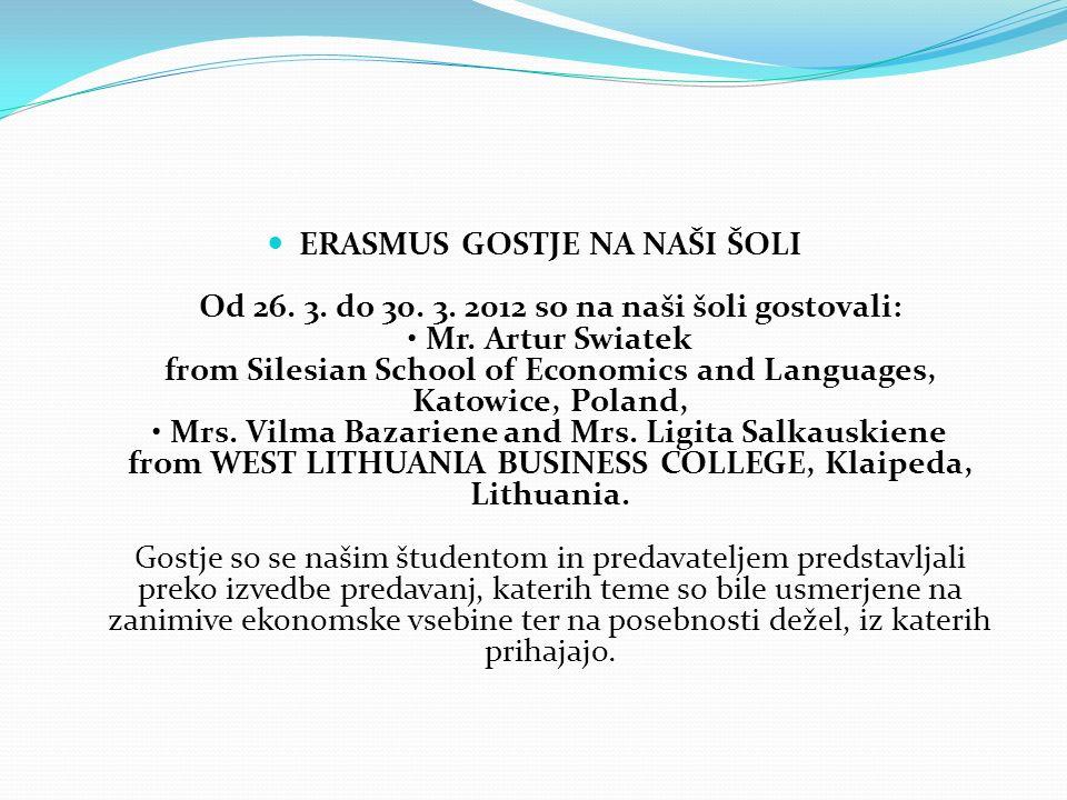 ERASMUS GOSTJE NA NAŠI ŠOLI Od 26. 3. do 30. 3. 2012 so na naši šoli gostovali: Mr. Artur Swiatek from Silesian School of Economics and Languages, Kat