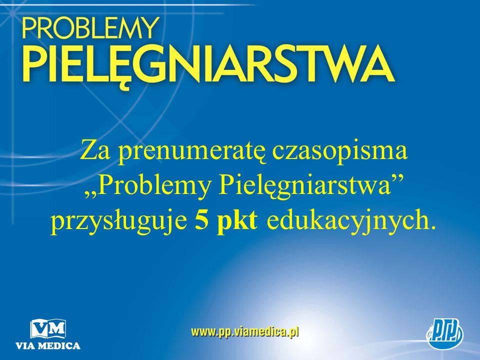 Za prenumeratę czasopisma Problemy Pielęgniarstwa przysługuje 5 pkt edukacyjnych.