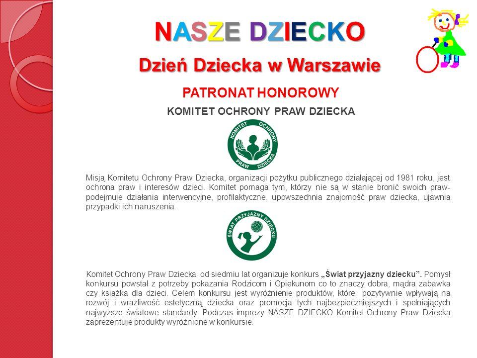 NASZE DZIECKO Dzień Dziecka w Warszawie PATRONAT HONOROWY KOMITET OCHRONY PRAW DZIECKA Misją Komitetu Ochrony Praw Dziecka, organizacji pożytku public