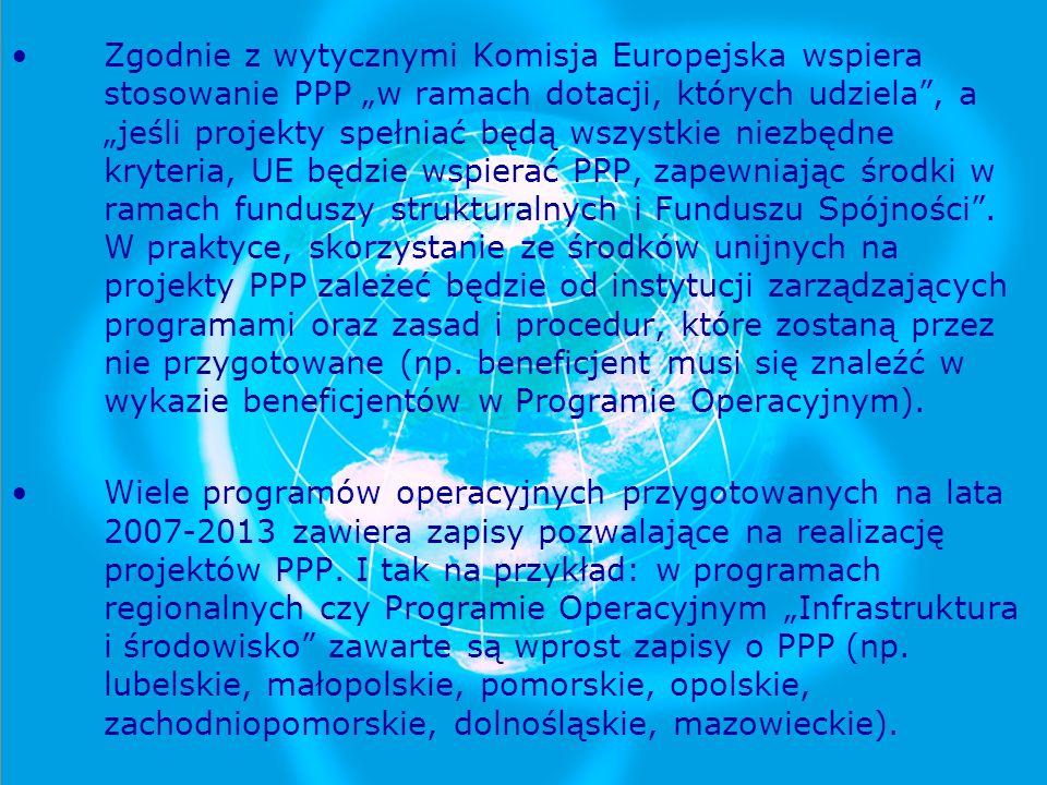 Zgodnie z wytycznymi Komisja Europejska wspiera stosowanie PPP w ramach dotacji, których udziela, a jeśli projekty spełniać będą wszystkie niezbędne k