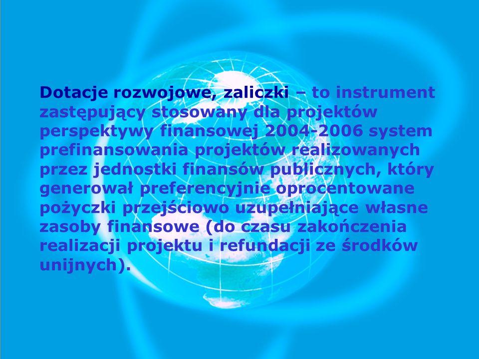 Dotacje rozwojowe, zaliczki – to instrument zastępujący stosowany dla projektów perspektywy finansowej 2004-2006 system prefinansowania projektów real