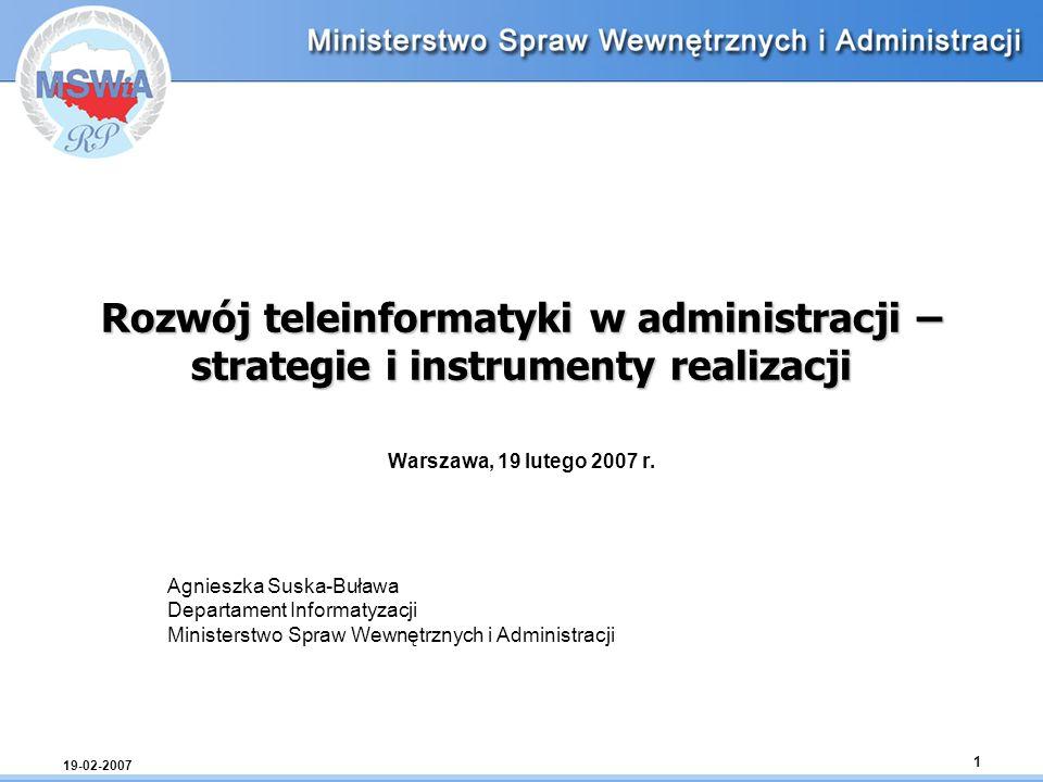 19-02-2007 1 Rozwój teleinformatyki w administracji – strategie i instrumenty realizacji Warszawa, 19 lutego 2007 r. Agnieszka Suska-Buława Departamen