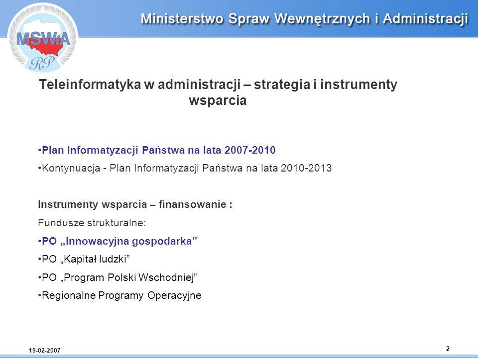 19-02-2007 2 Teleinformatyka w administracji – strategia i instrumenty wsparcia Plan Informatyzacji Państwa na lata 2007-2010 Kontynuacja - Plan Infor