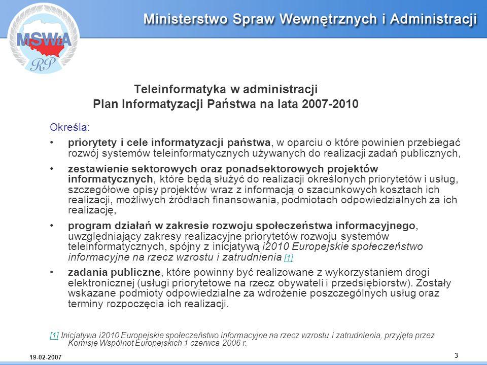 19-02-2007 3 Teleinformatyka w administracji Plan Informatyzacji Państwa na lata 2007-2010 Określa: priorytety i cele informatyzacji państwa, w oparci