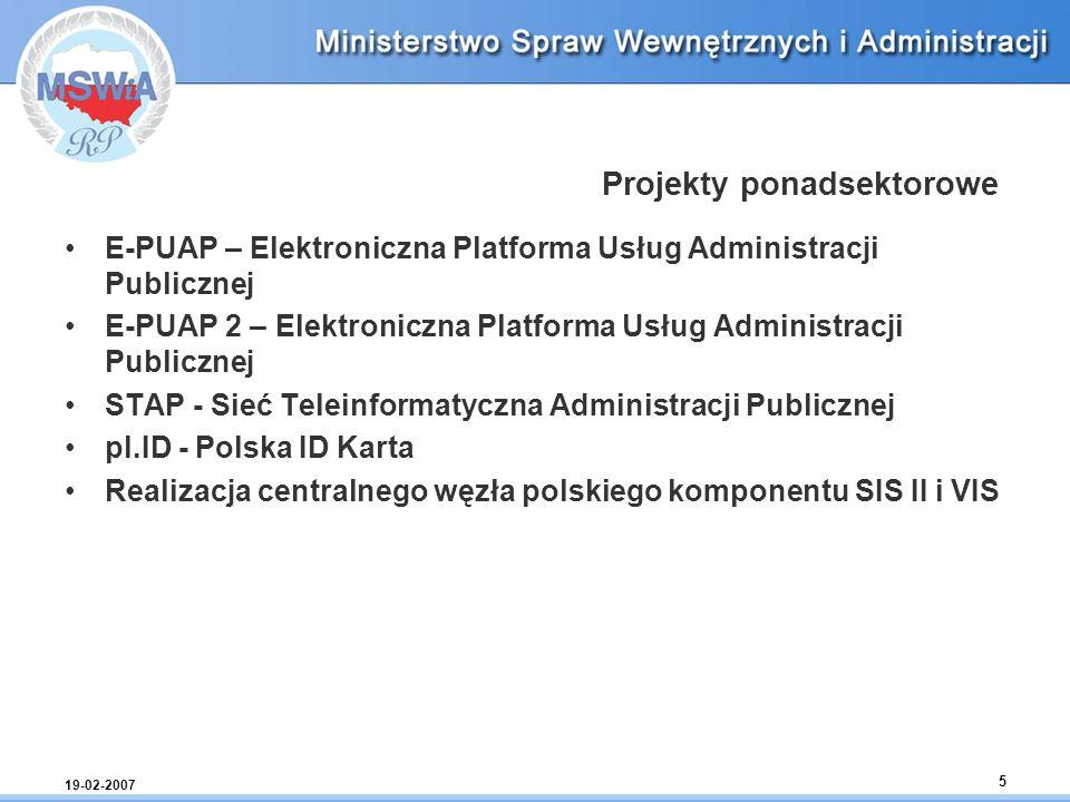 19-02-2007 5 Projekty ponadsektorowe E-PUAP – Elektroniczna Platforma Usług Administracji Publicznej E-PUAP 2 – Elektroniczna Platforma Usług Administ