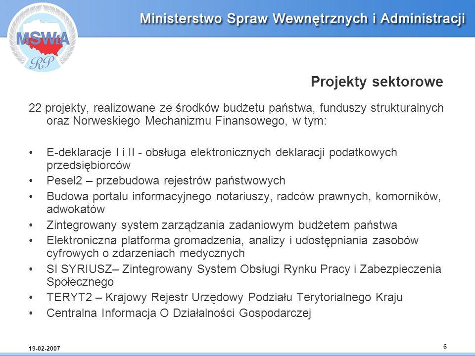 19-02-2007 6 Projekty sektorowe 22 projekty, realizowane ze środków budżetu państwa, funduszy strukturalnych oraz Norweskiego Mechanizmu Finansowego,