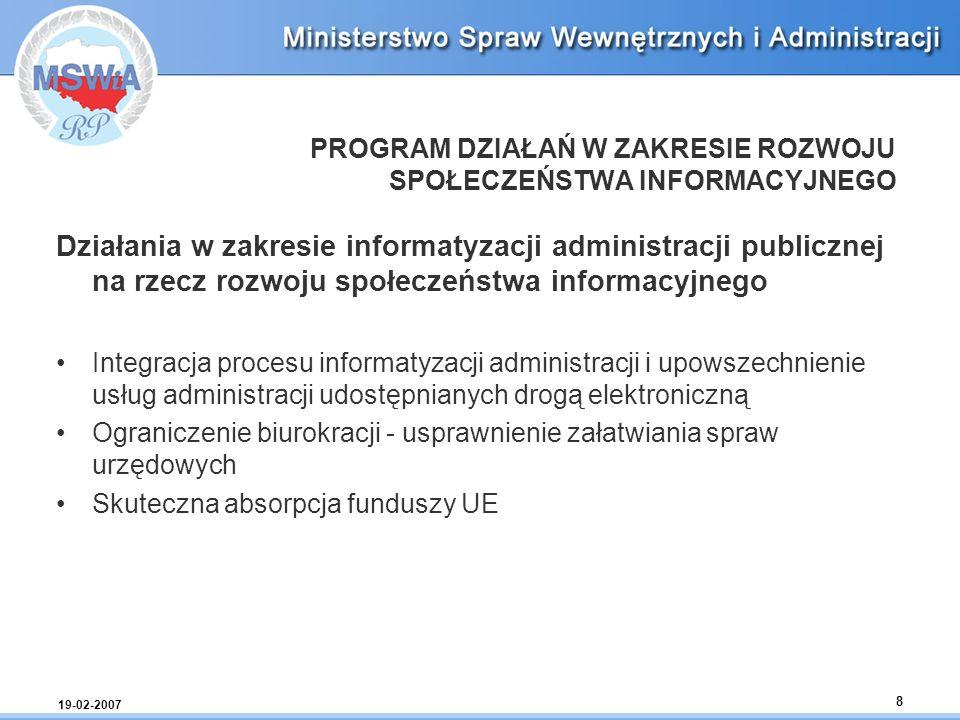 19-02-2007 8 PROGRAM DZIAŁAŃ W ZAKRESIE ROZWOJU SPOŁECZEŃSTWA INFORMACYJNEGO Działania w zakresie informatyzacji administracji publicznej na rzecz roz