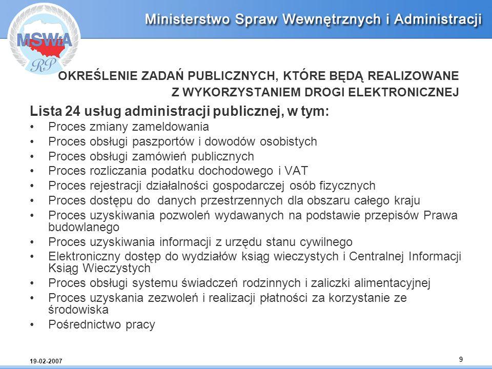 19-02-2007 9 OKREŚLENIE ZADAŃ PUBLICZNYCH, KTÓRE BĘDĄ REALIZOWANE Z WYKORZYSTANIEM DROGI ELEKTRONICZNEJ Lista 24 usług administracji publicznej, w tym