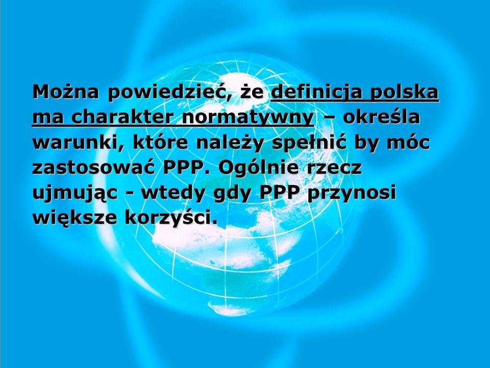 Można powiedzieć, że definicja polska ma charakter normatywny – określa warunki, które należy spełnić by móc zastosować PPP.