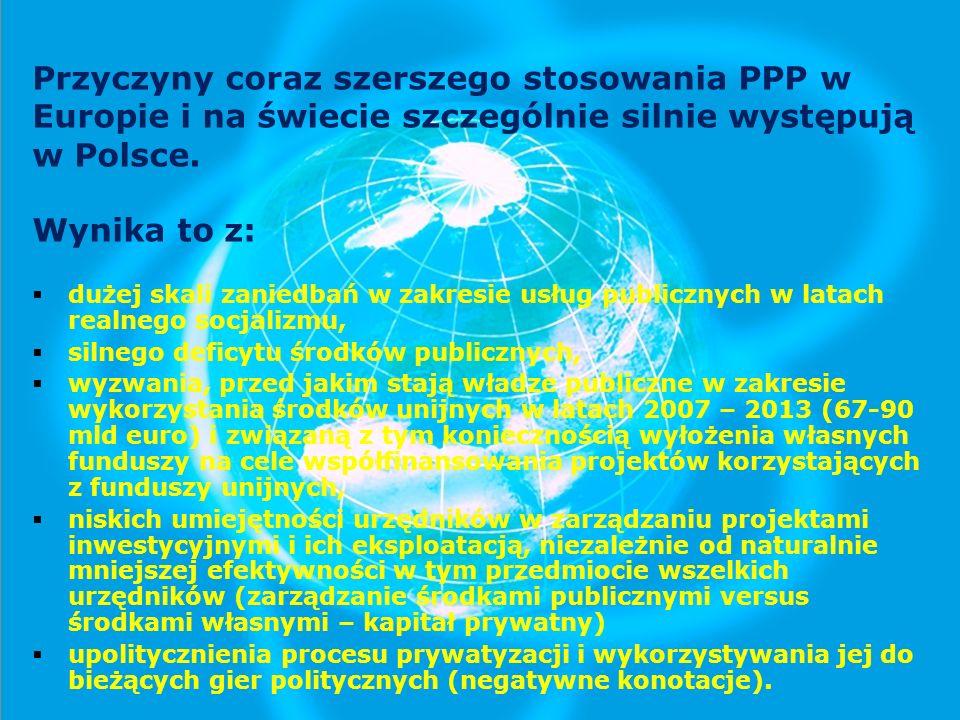 Przyczyny coraz szerszego stosowania PPP w Europie i na świecie szczególnie silnie występują w Polsce.
