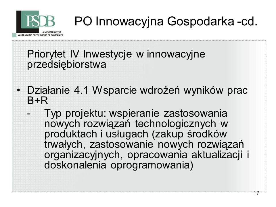17 PO Innowacyjna Gospodarka -cd. Priorytet IV Inwestycje w innowacyjne przedsiębiorstwa Działanie 4.1 Wsparcie wdrożeń wyników prac B+R - Typ projekt