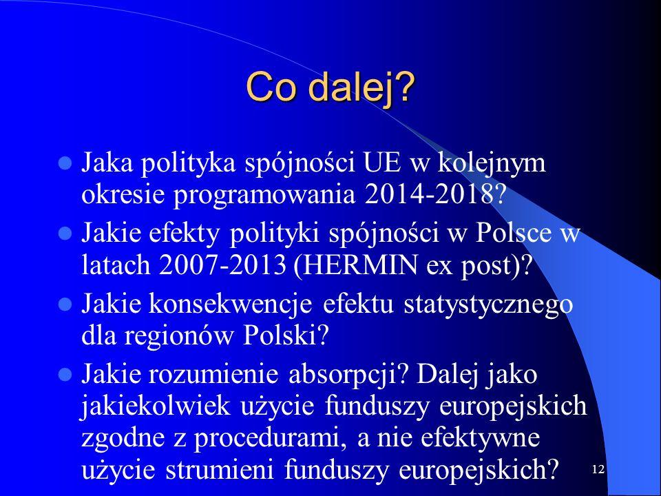 12 Co dalej. Jaka polityka spójności UE w kolejnym okresie programowania 2014-2018.