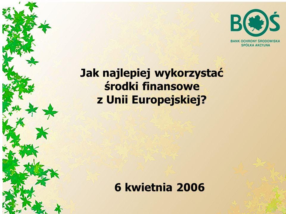 Jak najlepiej wykorzystać środki finansowe z Unii Europejskiej 6 kwietnia 2006