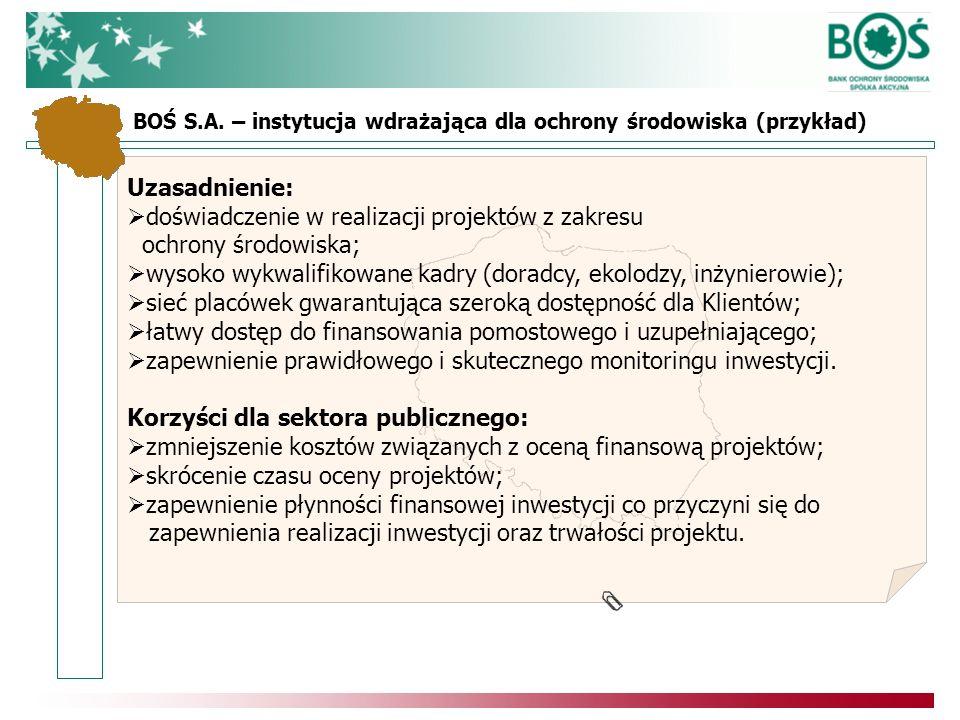 Uzasadnienie: doświadczenie w realizacji projektów z zakresu ochrony środowiska; wysoko wykwalifikowane kadry (doradcy, ekolodzy, inżynierowie); sieć placówek gwarantująca szeroką dostępność dla Klientów; łatwy dostęp do finansowania pomostowego i uzupełniającego; zapewnienie prawidłowego i skutecznego monitoringu inwestycji.