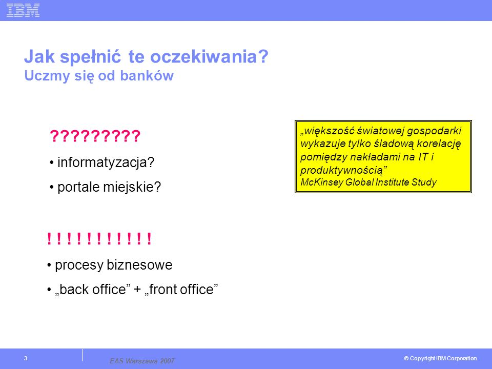 © Copyright IBM Corporation EAS Warszawa 2007 3 Jak spełnić te oczekiwania.