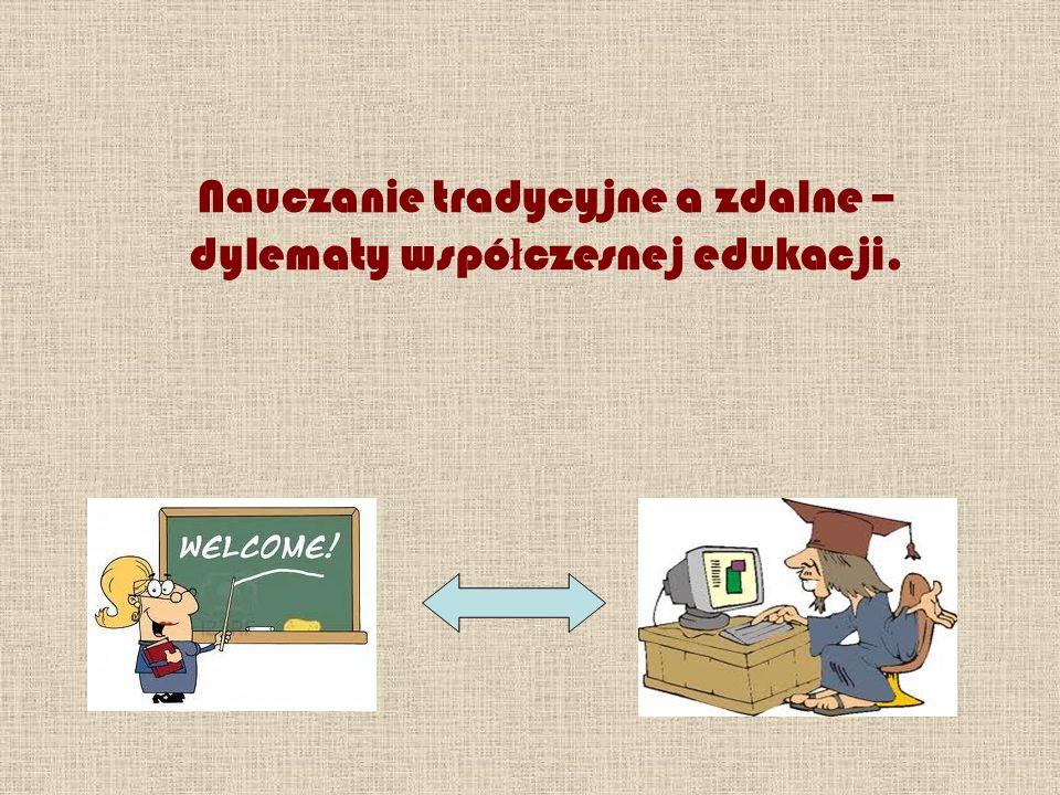Nauczanie tradycyjne a zdalne – dylematy wspó ł czesnej edukacji.