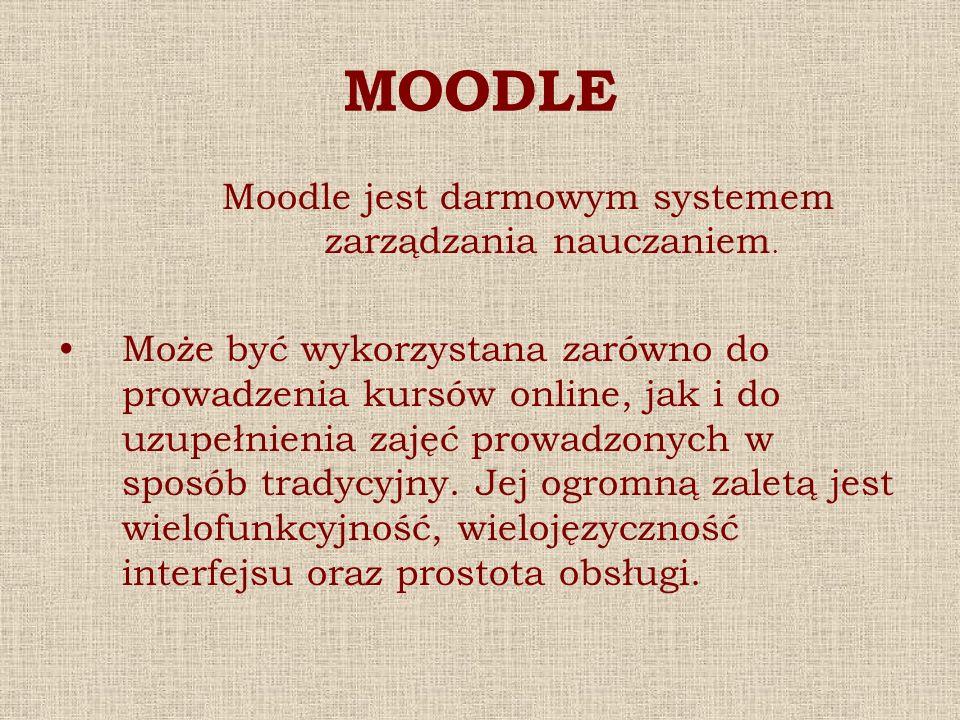 MOODLE Moodle jest darmowym systemem zarządzania nauczaniem. Może być wykorzystana zarówno do prowadzenia kursów online, jak i do uzupełnienia zajęć p