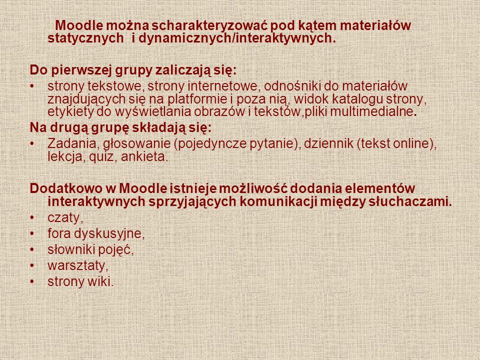 Moodle można scharakteryzować pod kątem materiałów statycznych i dynamicznych/interaktywnych. Do pierwszej grupy zaliczają się: strony tekstowe, stron