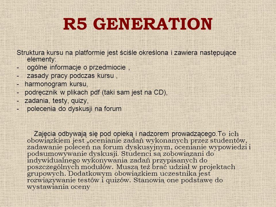 R5 GENERATION Struktura kursu na platformie jest ściśle określona i zawiera następujące elementy: -ogólne informacje o przedmiocie, -zasady pracy podc