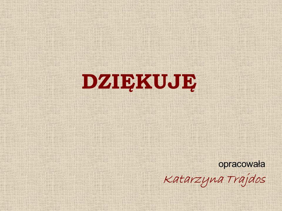 DZIĘKUJĘ opracowała Katarzyna Trajdos