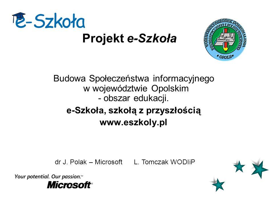 Projekt e-Szkoła Budowa Społeczeństwa informacyjnego w województwie Opolskim - obszar edukacji. e-Szkoła, szkołą z przyszłością www.eszkoly.pl dr J. P