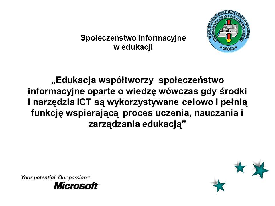 Społeczeństwo informacyjne w edukacji Edukacja współtworzy społeczeństwo informacyjne oparte o wiedzę wówczas gdy środki i narzędzia ICT są wykorzysty