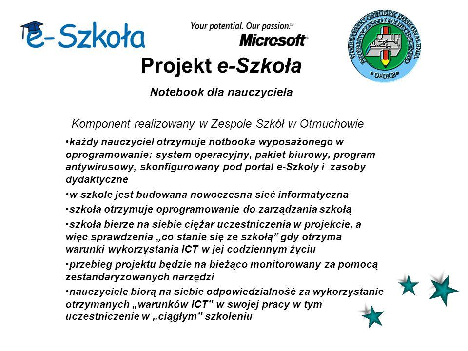 Projekt e-Szkoła Notebook dla nauczyciela Komponent realizowany w Zespole Szkół w Otmuchowie każdy nauczyciel otrzymuje notbooka wyposażonego w oprogr