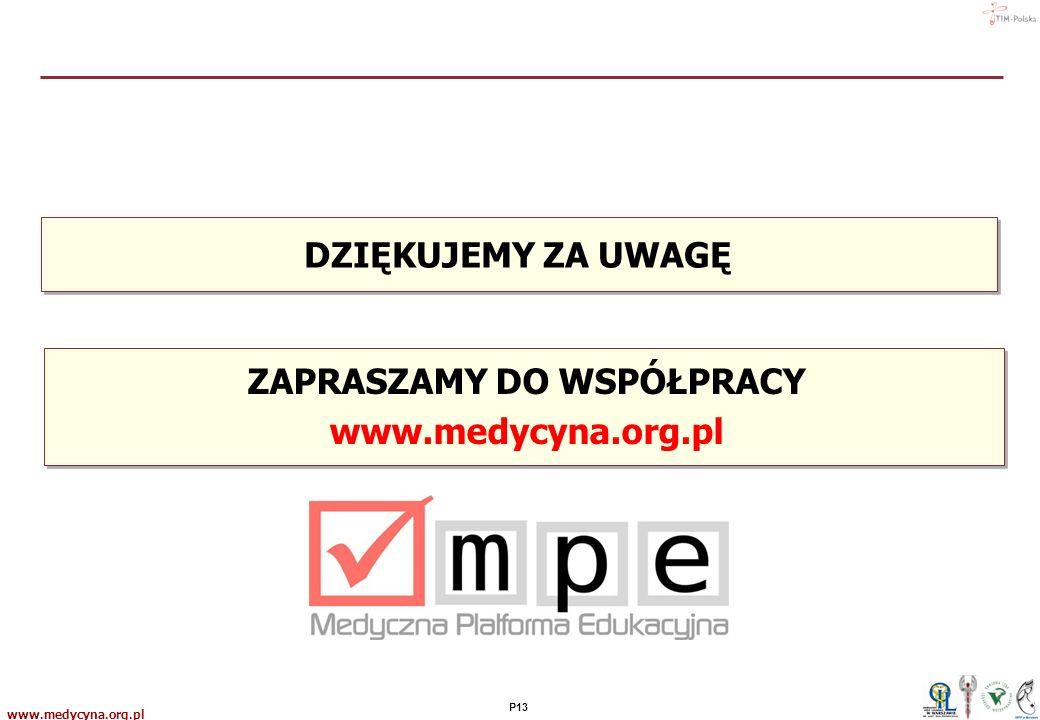 www.medycyna.org.pl P12 3 Należy wspomóc i przyspieszyć przekazywanie wiedzy współczesnymi środkami technicznymi, umożliwiającymi dotarcie do jak najszerszej grupy odbiorców – lekarzy i lekarzy dentystów – w ciągu kilku godzin lub dni Konkluzja: Dlatego tradycyjne formy kształcenia muszą być wsparte systemem @-edukacji Podsumowanie