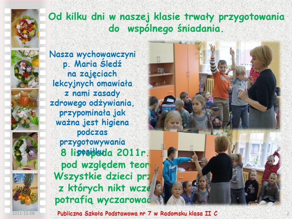 2011-11-083 Publiczna Szkoła Podstawowa nr 7 w Radomsku klasa II C Zanim zasiedliśmy do stołu nasze koleżanki przypomniały nam o kulturze podczas jedzenia.