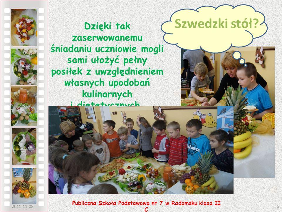 2011-11-085 Publiczna Szkoła Podstawowa nr 7 w Radomsku klasa II C Dzięki tak zaserwowanemu śniadaniu uczniowie mogli sami ułożyć pełny posiłek z uwzg