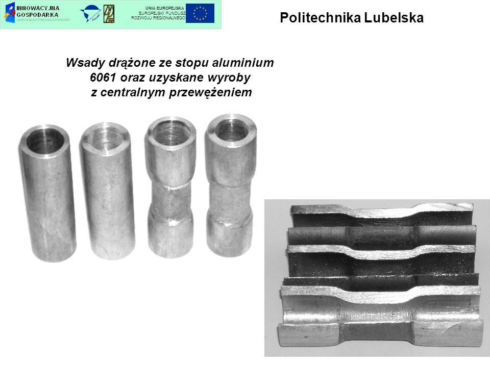 Politechnika Lubelska UNIA EUROPEJSKA EUROPEJSKI FUNDUSZ ROZWOJU REGIONALNEGO Wsady drążone ze stopu aluminium 6061 oraz uzyskane wyroby z centralnym