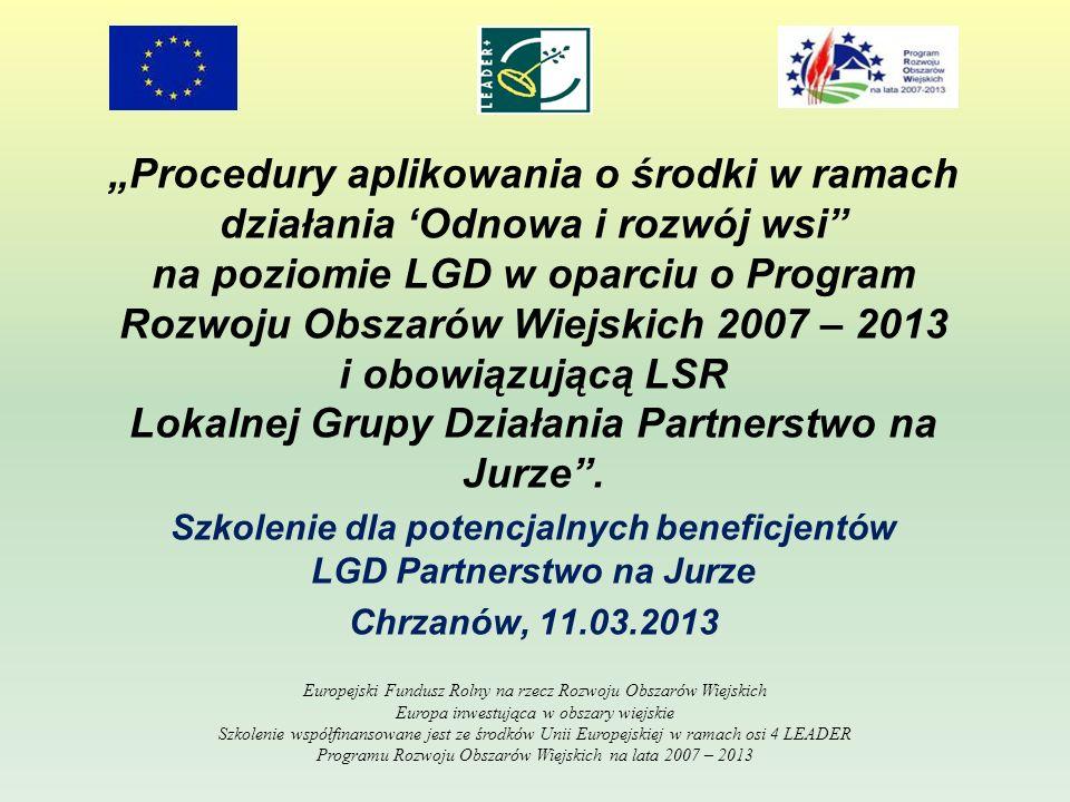 Procedury aplikowania o środki w ramach działania Odnowa i rozwój wsi na poziomie LGD w oparciu o Program Rozwoju Obszarów Wiejskich 2007 – 2013 i obowiązującą LSR Lokalnej Grupy Działania Partnerstwo na Jurze.