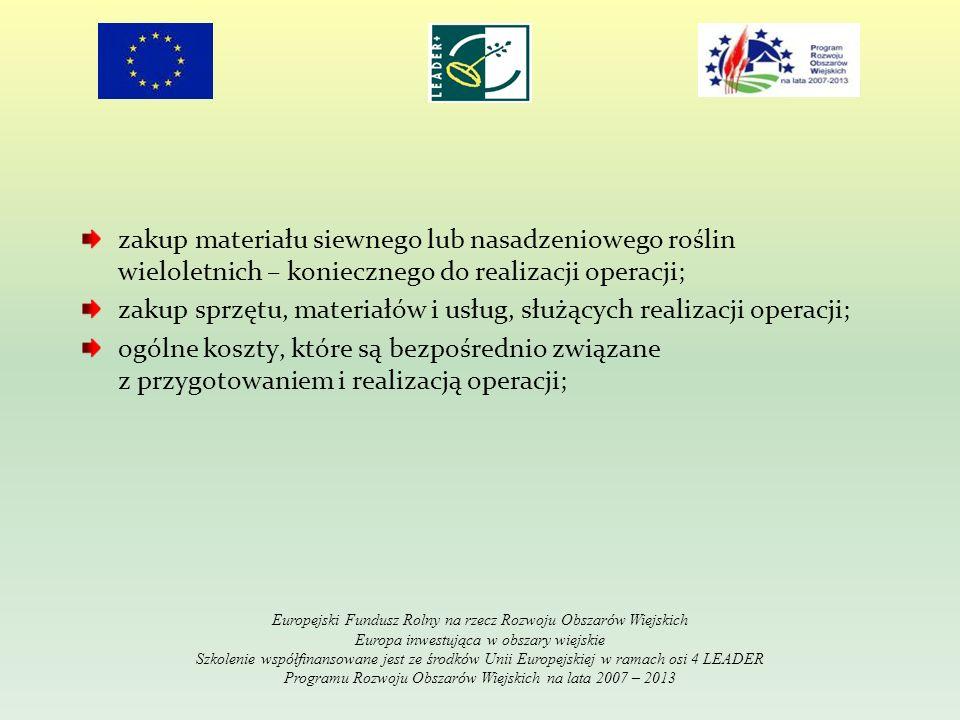 zakup materiału siewnego lub nasadzeniowego roślin wieloletnich – koniecznego do realizacji operacji; zakup sprzętu, materiałów i usług, służących rea