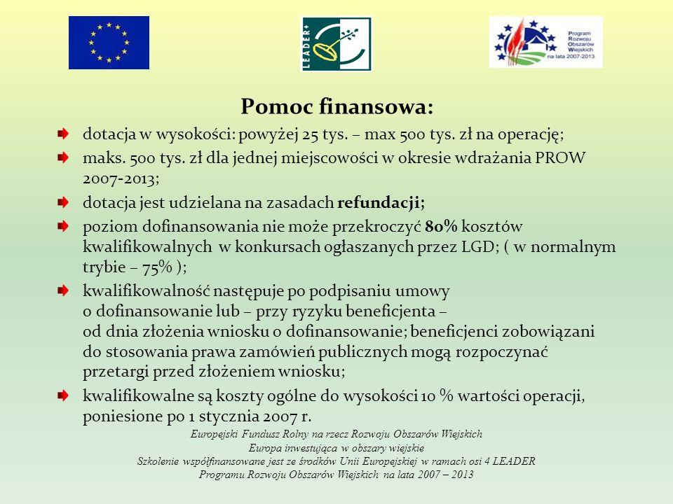 Pomoc finansowa: dotacja w wysokości: powyżej 25 tys. – max 500 tys. zł na operację; maks. 500 tys. zł dla jednej miejscowości w okresie wdrażania PRO