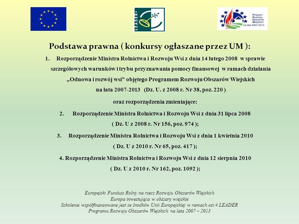 Podstawa prawna ( konkursy ogłaszane przez UM ): 1.Rozporządzenie Ministra Rolnictwa i Rozwoju Wsi z dnia 14 lutego 2008 w sprawie szczegółowych warun