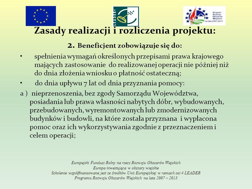 Zasady realizacji i rozliczenia projektu: 2. Beneficjent zobowiązuje się do: spełnienia wymagań określonych przepisami prawa krajowego mających zastos