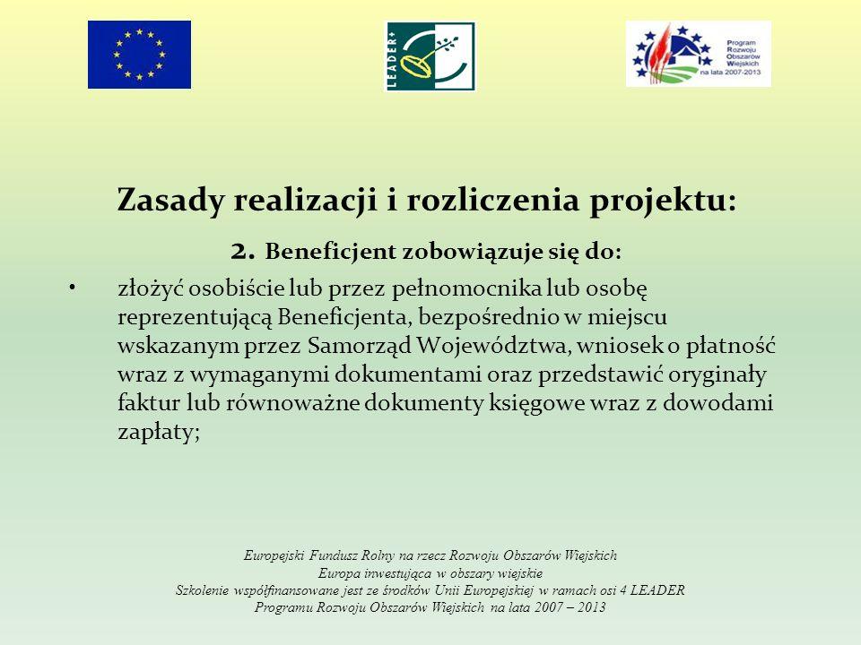 Zasady realizacji i rozliczenia projektu: 2. Beneficjent zobowiązuje się do: złożyć osobiście lub przez pełnomocnika lub osobę reprezentującą Beneficj
