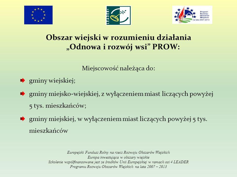 Obszar wiejski w rozumieniu działania Odnowa i rozwój wsi PROW: Miejscowość należąca do: gminy wiejskiej; gminy miejsko-wiejskiej, z wyłączeniem miast liczących powyżej 5 tys.