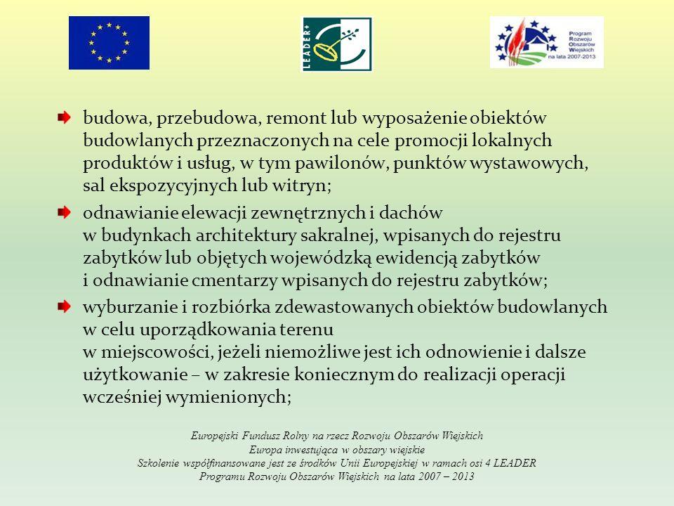 zakup materiału siewnego lub nasadzeniowego roślin wieloletnich – koniecznego do realizacji operacji; zakup sprzętu, materiałów i usług, służących realizacji operacji; ogólne koszty, które są bezpośrednio związane z przygotowaniem i realizacją operacji; Europejski Fundusz Rolny na rzecz Rozwoju Obszarów Wiejskich Europa inwestująca w obszary wiejskie Szkolenie współfinansowane jest ze środków Unii Europejskiej w ramach osi 4 LEADER Programu Rozwoju Obszarów Wiejskich na lata 2007 – 2013