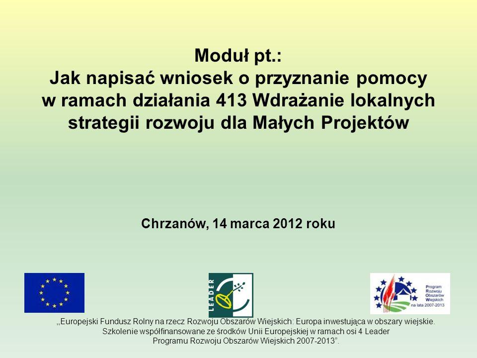 Moduł pt.: Jak napisać wniosek o przyznanie pomocy w ramach działania 413 Wdrażanie lokalnych strategii rozwoju dla Małych Projektów Chrzanów, 14 marc