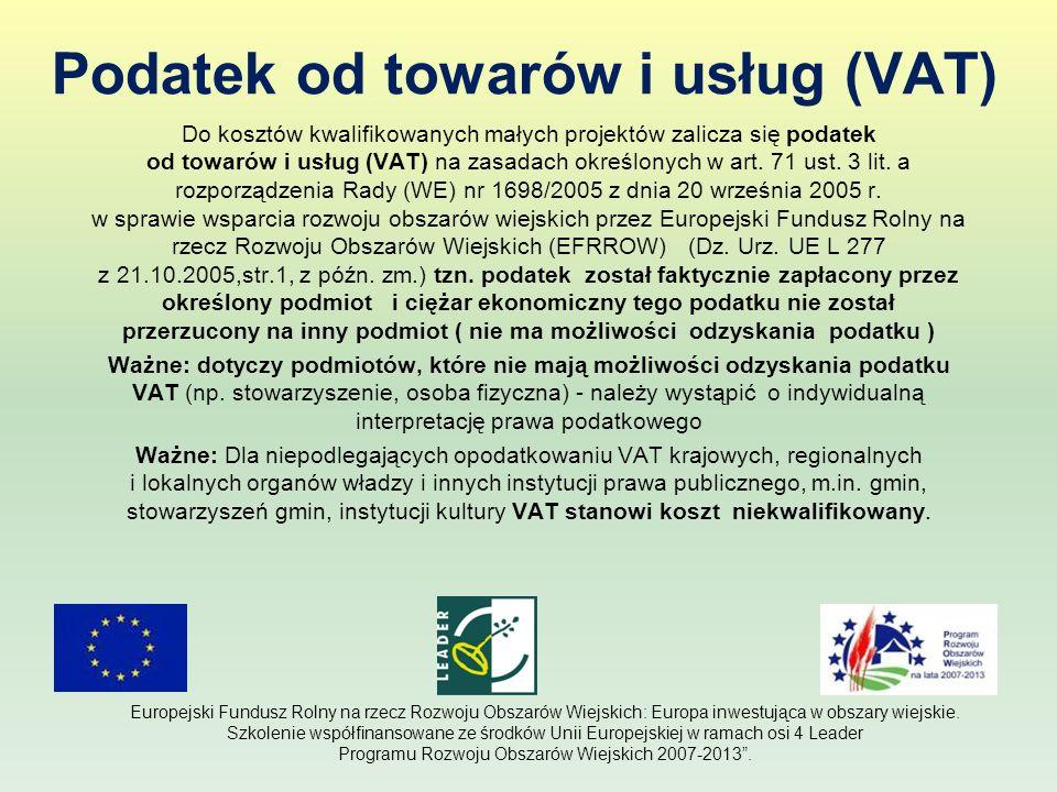 Podatek od towarów i usług (VAT) Do kosztów kwalifikowanych małych projektów zalicza się podatek od towarów i usług (VAT) na zasadach określonych w ar
