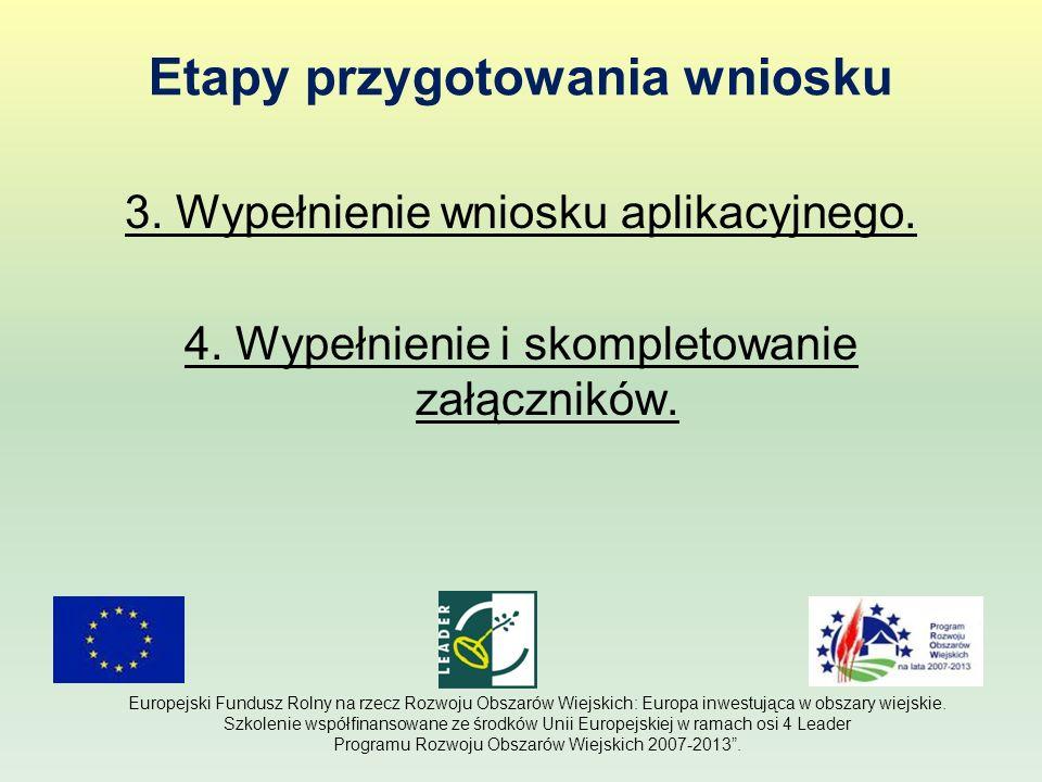 Wypełnianie wniosku aplikacyjnego – punkty krytyczne 1.Identyfikacja wnioskodawcy – sekcja II 2.Identyfikacja operacji – sekcja III -tytuł -cel operacji ( konkretny, mierzalny i realistyczny ) -uzasadnienie zgodności z LSR i lokalnymi kryteriami wyboru -miejsce i zakres operacji -planowany termin realizacji operacji Europejski Fundusz Rolny na rzecz Rozwoju Obszarów Wiejskich: Europa inwestująca w obszary wiejskie.