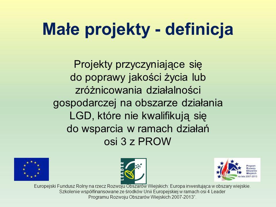 Małe projekty - definicja Projekty przyczyniające się do poprawy jakości życia lub zróżnicowania działalności gospodarczej na obszarze działania LGD,