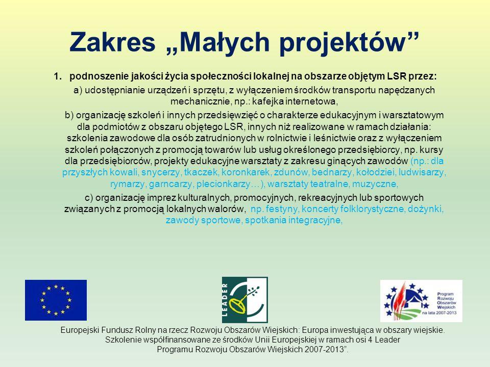 Zakres Małych projektów 1. podnoszenie jakości życia społeczności lokalnej na obszarze objętym LSR przez: a) udostępnianie urządzeń i sprzętu, z wyłąc