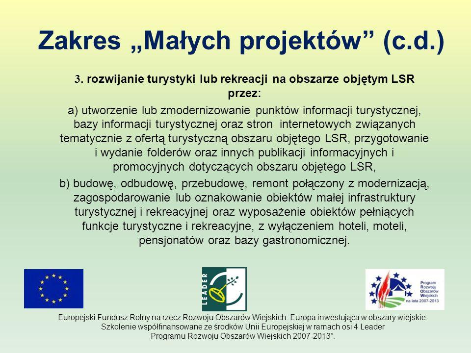 Zakres Małych projektów (c.d.) 3. rozwijanie turystyki lub rekreacji na obszarze objętym LSR przez: a) utworzenie lub zmodernizowanie punktów informac