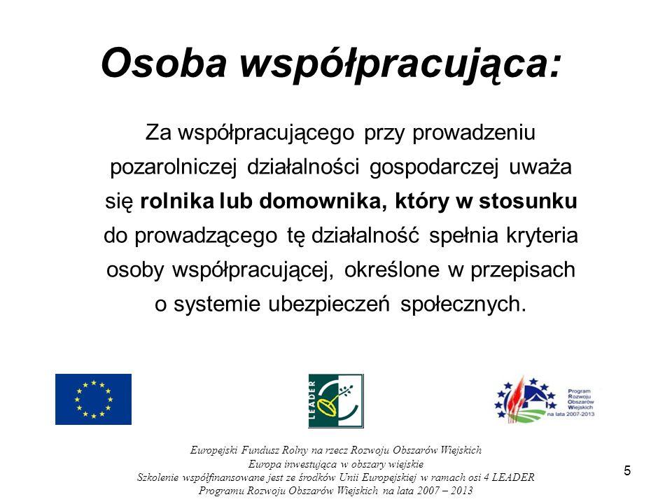 6 Europejski Fundusz Rolny na rzecz Rozwoju Obszarów Wiejskich Europa inwestująca w obszary wiejskie Szkolenie współfinansowane jest ze środków Unii Europejskiej w ramach osi 4 LEADER Programu Rozwoju Obszarów Wiejskich na lata 2007 – 2013 Potencjalni beneficjenci: - osoby fizyczne: rolnik, małżonek rolnika lub domownik w rozumieniu ustawy o ubezpieczeniu społecznym rolników; -w okresie 12 miesięcy poprzedzających złożenie wniosku ubezpieczony w KRUS ( później może być w ZUS ); - w przypadku rolnika: prowadzi gospodarstwo o powierzchni min.