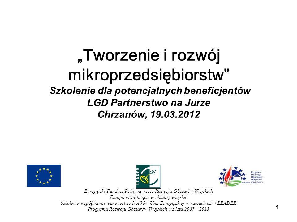 1 Tworzenie i rozwój mikroprzedsiębiorstw Szkolenie dla potencjalnych beneficjentów LGD Partnerstwo na Jurze Chrzanów, 19.03.2012 Europejski Fundusz Rolny na rzecz Rozwoju Obszar ó w Wiejskich: Europa Inwestująca w obszary wiejskie.